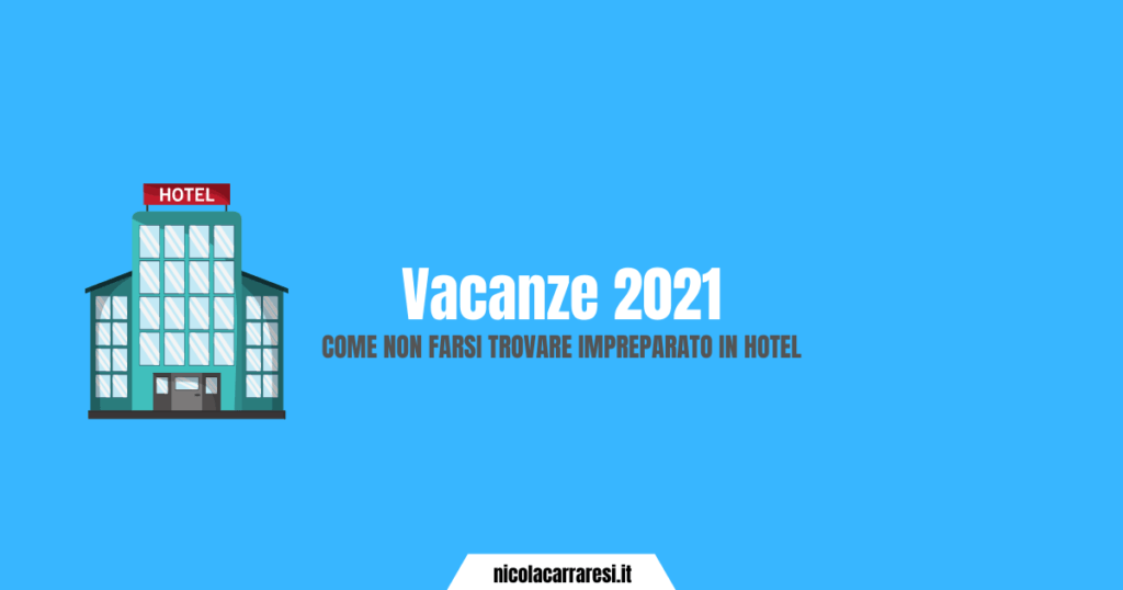Vacanze 2021 come non farsi trovare impreparato in hotel